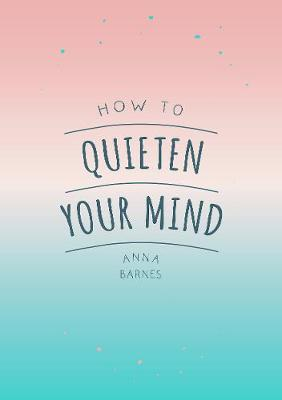 How To Quieten Your Mind - Image sourced by Waterstones UK